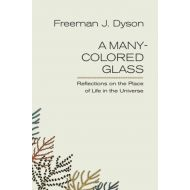 ByFreeman J. Dyson A Many-Colored Glass: Reflections on the Place of Life in the Universe (Page-Barbour Lectures)