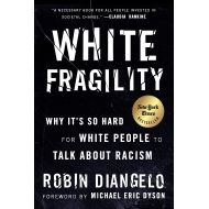 ByRobin DiAngelo White Fragility: Why Its So Hard for White People to Talk About Racism
